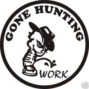 Gone hunting piss on work