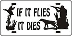 IF IT FLIES IT DIES LICENSE PLATE Duck Goose Hunt call