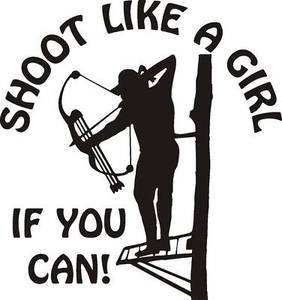 SHOOT LIKE A GIRL If you can Decal BOW ARROW hunt blind