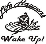 LIFE HAPPENS WAKE UP EXTERIOR WATER PROOF Decal Jet Ski PWC prop carb