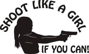 SHOOT LIKE A GIRL If you can pistol target 1911 glock Exterior decal sticker