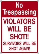 NO TRESPASSING WILL BE SHOT FUNNY ALUMINUM SIGN PRIVATE PROPERTY DEER ELK HUNT