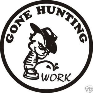 Gone HUNTING PISS WORK decal bow arrow blind deer hunt