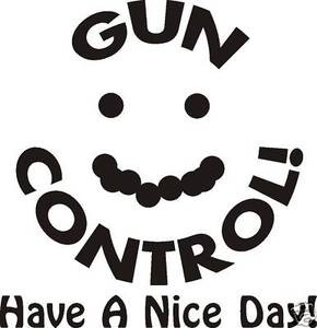 GUN CONTROL Have a Nice Day DECAL pistol or rifle hunt