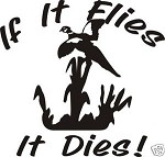 IF IT FLIES IT DIES Pheasant decal hunt blind decoy