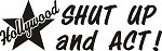 SHUT UP AN ACT HOLLYWOOD movie Decal window sticker