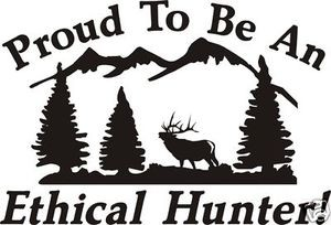 PROUD TO BE AN ETHICAL HUNTER Decal deer elk bear hunt