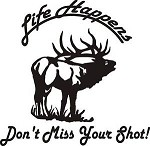 LIFE HAPPENS DONT MISS YOUR SHOT Bull Elk 9