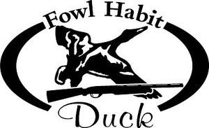 FOWL HABIT Duck Shotgun Hunt Hunter Car, wall or window Decal / Sticker