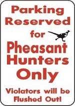 PARKING PHEASANT HUNTERS ALUMINUM 10 X 14 SIGN Hunt Blind Bird