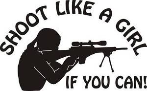 "SHOOT LIKE A GIRL If you can AR 15 223 rifle gun 11"" LRG Outdoor Decal Sticker"