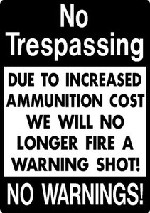 NO TRESPASSING NO WARNING FUNNY ALUMINUM SIGN B&W PRIVATE PROPERTY DEER ELK HUNT