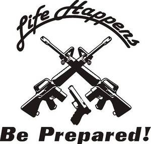 "LIFE HAPPENS BE PREPARED AR 15 223 1911 Gun all weather 9"" Large Decal Sticker"