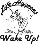 LIFE HAPPENS WAKE UP Wakeboard Waterski PWC BOAT TRUCK all weather Decal Sticker