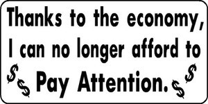Due to the Economy Can't afford to pay Attention Funny car truck Decal Sticker