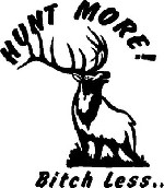 HUNT MORE BITCH LESS Original Elk Decal Sticker for Hunting blind car truck