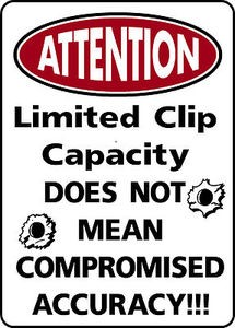 ATTENTION LIMITED CLIP GREAT ACCURACY Alum Outdoor Sign for AR Gun pistol owner