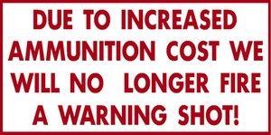 NO WARNING SHOT DUE TO AMMUNITION COST Aluminum funny gun Sign hunt cabin decor
