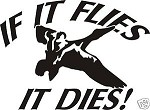 IF IT FLIES IT DIES DUCK Hunt decal Sticker hunt call blind decoy