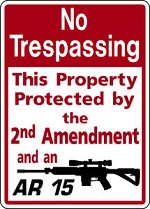 NO TRESPASSING 2nd AMENDMENT AR 15 FUNNY Ext SIGN PRIVATE DEER ELK HUNT PROPERTY