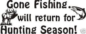 GONE FISHING BACK FOR HUNTING SEASON DECAL for deer elk turkey hunt trout & bass